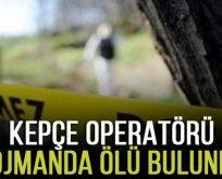 KEPÇE OPERATÖRÜ LOJMANDA ÖLÜ BULUNDU