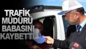 TRAFİK MÜDÜRÜ BABASINI KAYBETTİ