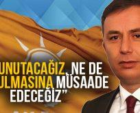 """""""NE UNUTACAĞIZ, NE DE UNUTULMASINA MÜSAADE EDECEĞİZ"""""""