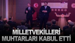 MİLLETVEKİLLERİ MUHTARLARI KABUL ETTİ