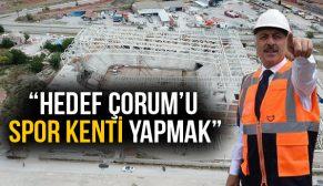 """""""HEDEFİMİZ ÇORUM'U BİR SPOR KENTİ HALİNE GETİRMEK"""""""