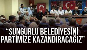 """""""SUNGURLU BELEDİYESİNİ KAZANACAĞIZ"""""""