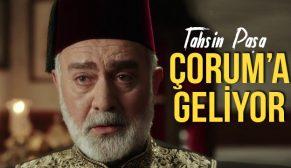 TAHSİN PAŞA ÇORUM'A GELİYOR