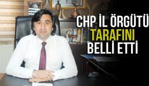 CHP İL ÖRGÜTÜ TARAFINI BELLİ ETTİ