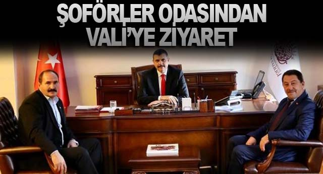ŞOFÖRLER ODASINDAN VALİ'YE ZİYARET