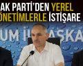AK PARTİ'DEN YEREL YÖNETİMLERLE İSTİŞARE